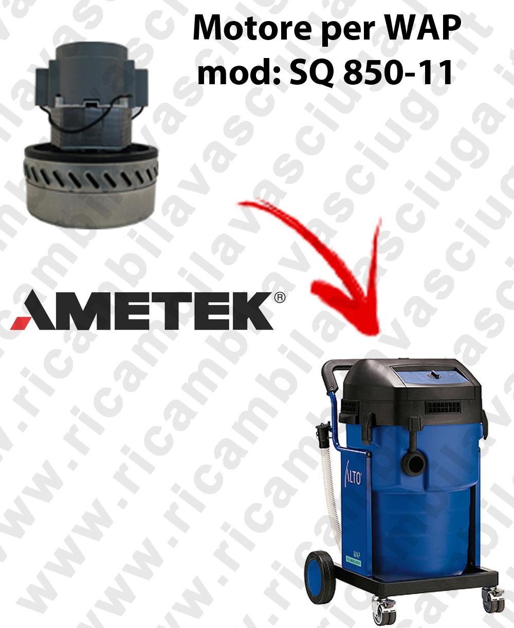 SQ 850 - 11 MOTORE ASPIRAZIONE AMETEK  per aspirapolvere WAP