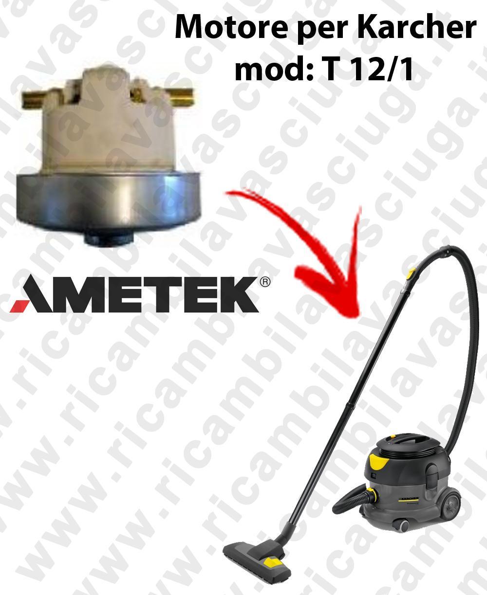 T12/1  MOTEUR ASPIRATION AMETEK  pour aspirateur KARCHER