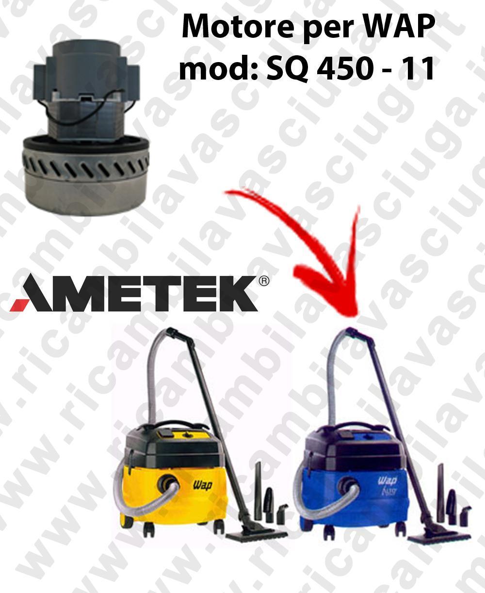 SQ 450 - 11 MOTEUR ASPIRATION AMETEK  pour aspirateur WAP