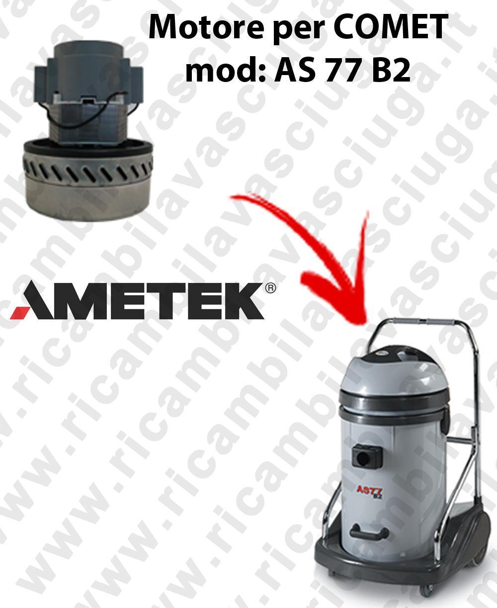 AS 77 B2  MOTEUR ASPIRATION AMETEK  pour aspirateur COMET