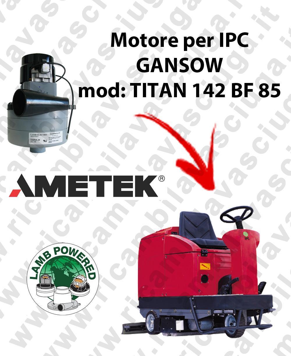 TITAN 142 BF 85 MOTEUR ASPIRATION LAMB AMATEK pour autolaveuses IPC GANSOW