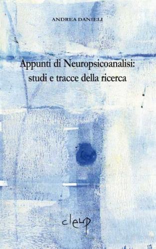 Appunti di Neuropsicoanalisi: studi e tracce della ricerca