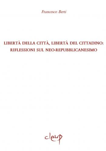 Libertà della città, libertà del cittadino: riflessioni sul neo-repubblicanesimo