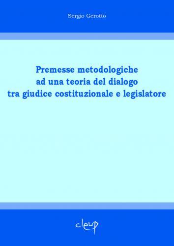 Premesse metodologia ad una teoria del dialogo tra giudice costituzionale e legislatore