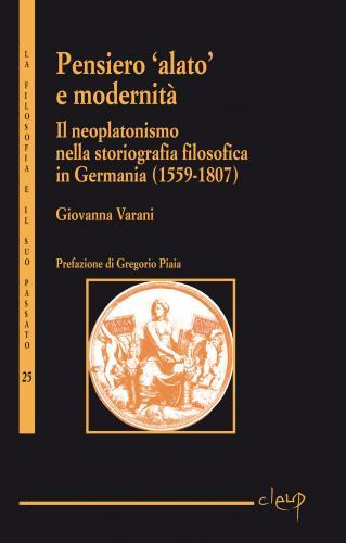 Pensiero ´alato´ e modernità. Il neoplatonismo nella storiografia filosofica in Germania (1559-1807)