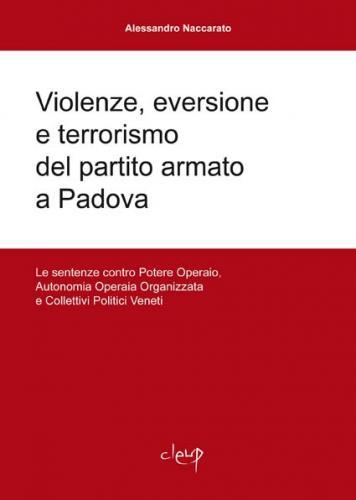 Violenze, eversione e terrorismo del partito armato a Padova.