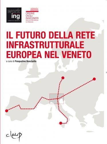 Il futuro della rete infrastrutturale europea nel Veneto