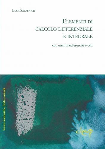 Elementi di calcolo differenziale e integrale con esempi ed esercizi svolti
