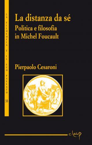La distanza da sé. Politica e filosofia in Michel Foucault
