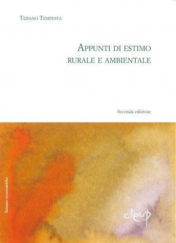 Appunti di estimo rurale e ambientale. Seconda edizione