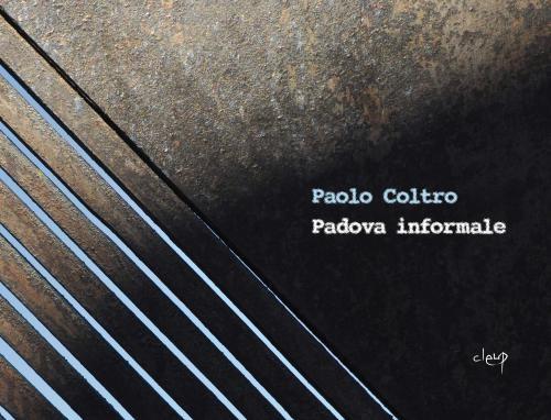 Paolo Coltro. Padova informale
