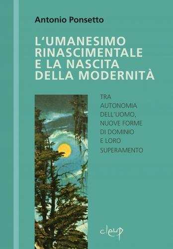 L´Umanesimo rinascimentale e la nascita della modernità