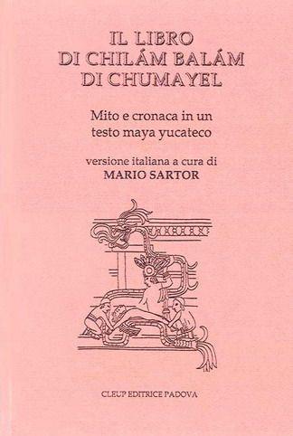 Il libro di Chilam Balam di Chumayel. Mito e cronaca in un testo maya yucateco (rilegto)