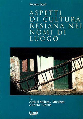 Aspetti di cultura resiana nei nomi di luogo 1. Area di Solbica/Stolvizza e Korito/Coritis