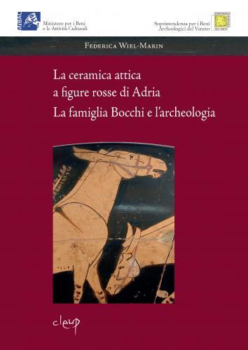 La ceramica attica a figure rosse di Adria. La famiglia Bocchi e l'archeologia