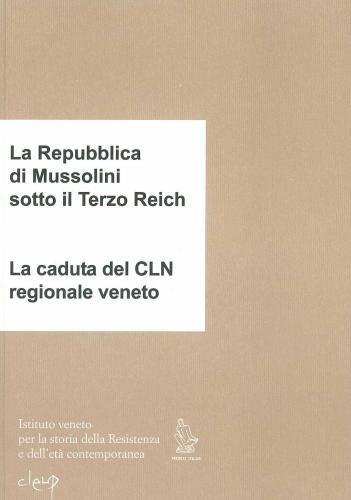 La Repubblica di Mussolini sotto il Terzo Reich - La caduta del CLN regionale veneto