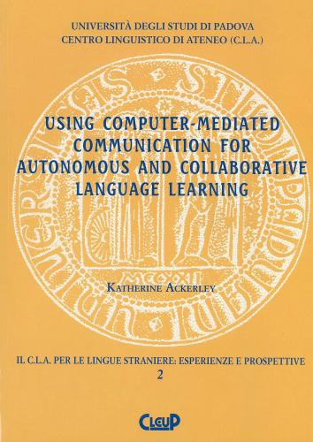 Using computer-mediated communication for autonomous and collaborative language learning