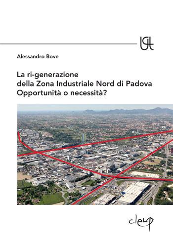 La ri-generazione della Zona Industriale Nord di Padova Opportunità o necessità?