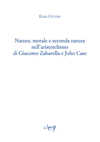 Natura, morale e seconda natura nell'aristotelismo di Giacomo Zabarella e John Case