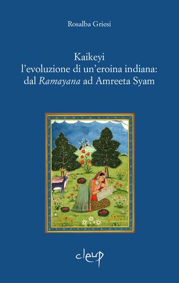 Kaikeyi. L'evoluzione di un'eroina indiana: dal Ramayana ad Amreeta Syam