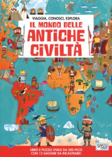 SASSI EDITORE IL MONDO DELLE ANTICHE CIVILTA'VIAGGIA, CONOSCI, ESPLORA CON PUZZLE di Matteo Gaule, Irena Trevisan
