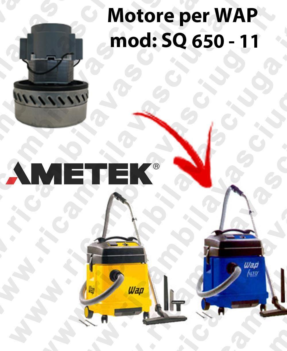 SQ 650 - 11 MOTEUR ASPIRATION AMETEK  pour aspirateur WAP