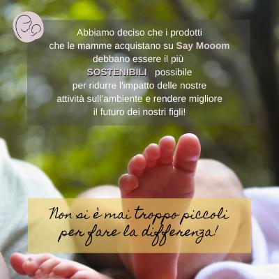Abbiamo deciso che i prodotti che le mamme acquistano su Say Mooom debbano essere il più  SOSTENIBILI   possibile per ridurre l'impatto delle nostre attività sull'ambiente e rendere migliore il futuro dei nostri figli!