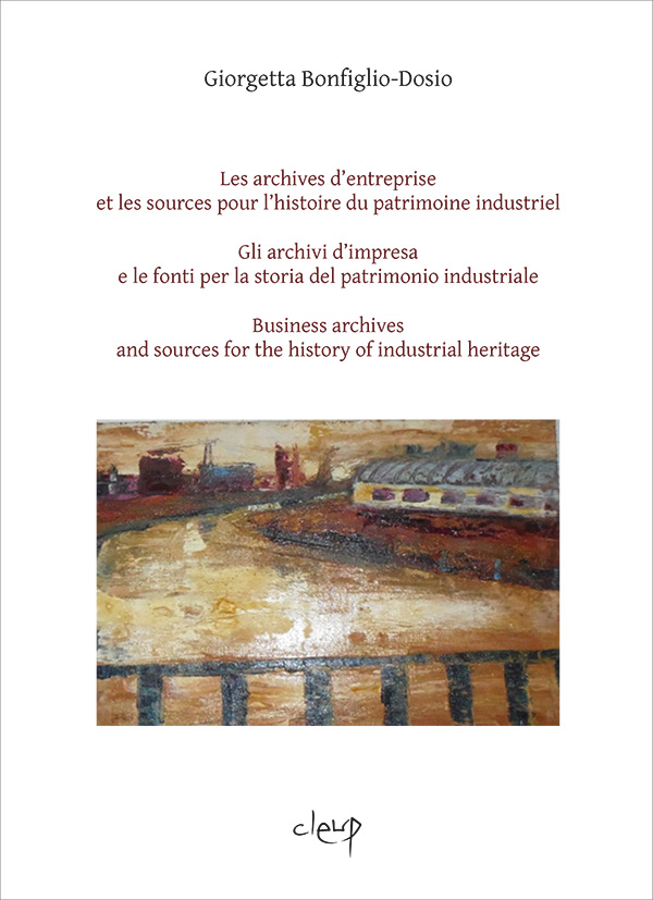 Les archives d'entreprise et les sources pour l'histoire du patrimoine industriel - Gli archivi d'impresa e le fonti per la storia del patrimonio industriale - Business archives and sources for the history of industrial heritage