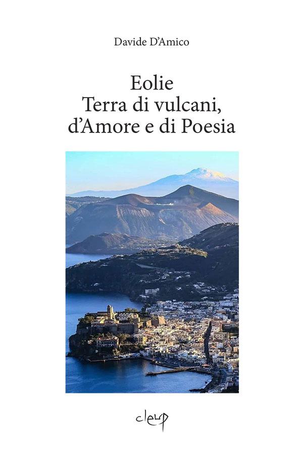 Eolie. Terra di vulcani, d'Amore e di Poesia
