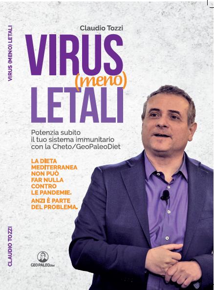 PREVENDITA Virus (Meno) Letali - Potenzia subito il tuo sistema immunitario con la Cheto/GeoPaleoDiet - C. Tozzi