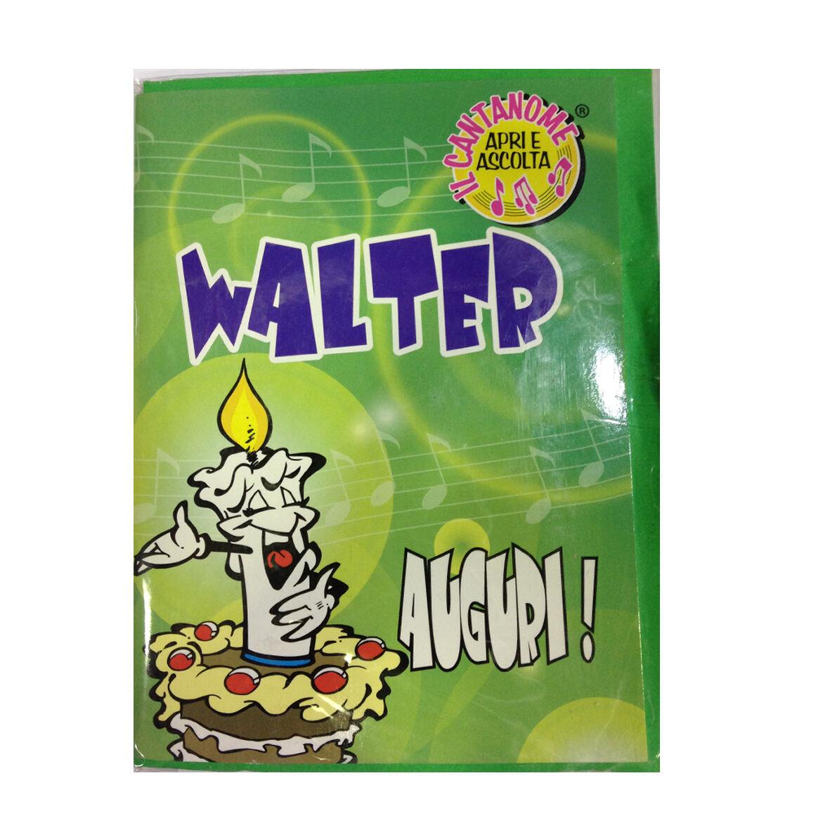 COMPLEANNO biglietto musicale canta nome WALTER e TANTI AUGURI A TE